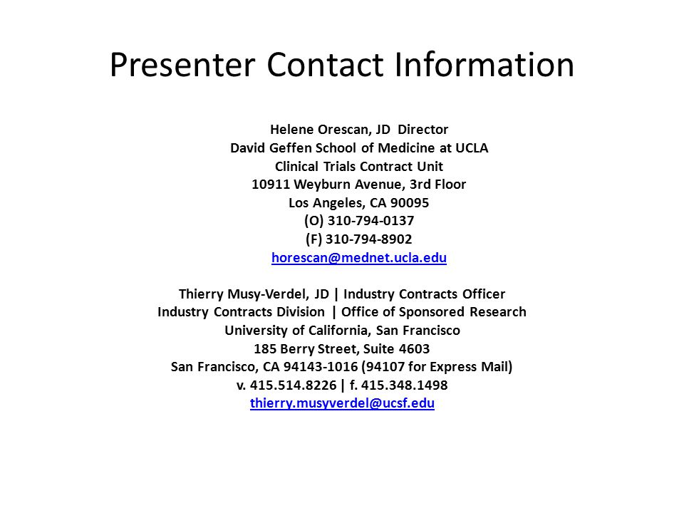 Presenter Contact Information Helene Orescan, JD Director David Geffen School of Medicine at UCLA Clinical Trials Contract Unit 10911 Weyburn Avenue,