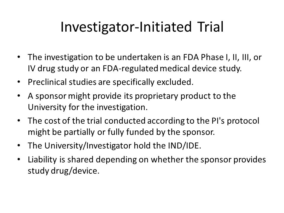 Investigator-Initiated Trial The investigation to be undertaken is an FDA Phase I, II, III, or IV drug study or an FDA-regulated medical device study.