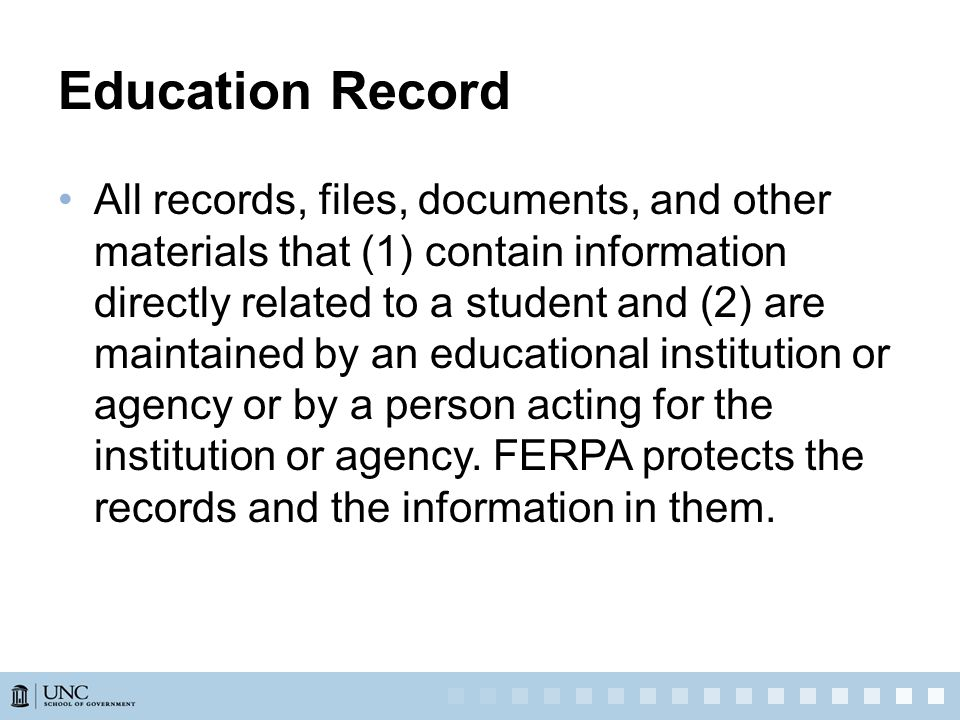 Education Record All records, files, documents, and other materials that (1) contain information directly related to a student and (2) are maintained by an educational institution or agency or by a person acting for the institution or agency.