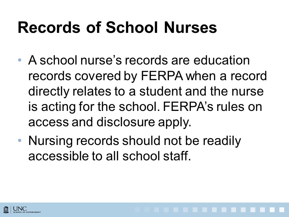 Records of School Nurses A school nurse's records are education records covered by FERPA when a record directly relates to a student and the nurse is acting for the school.