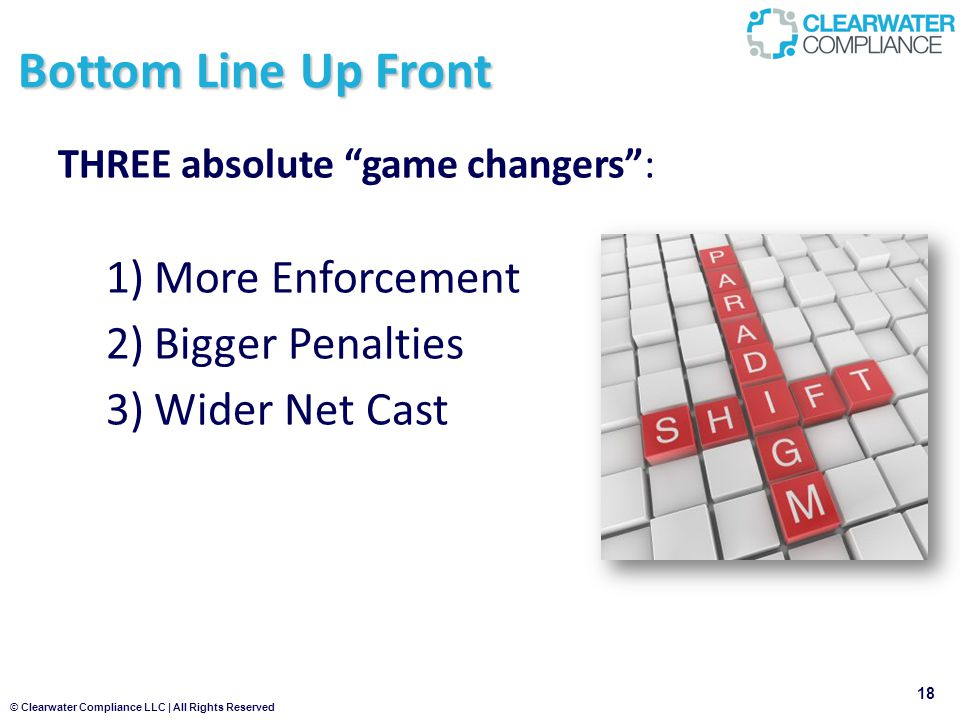 Bottom Line Up Front THREE absolute game changers : 1)More Enforcement 2)Bigger Penalties 3)Wider Net Cast 18