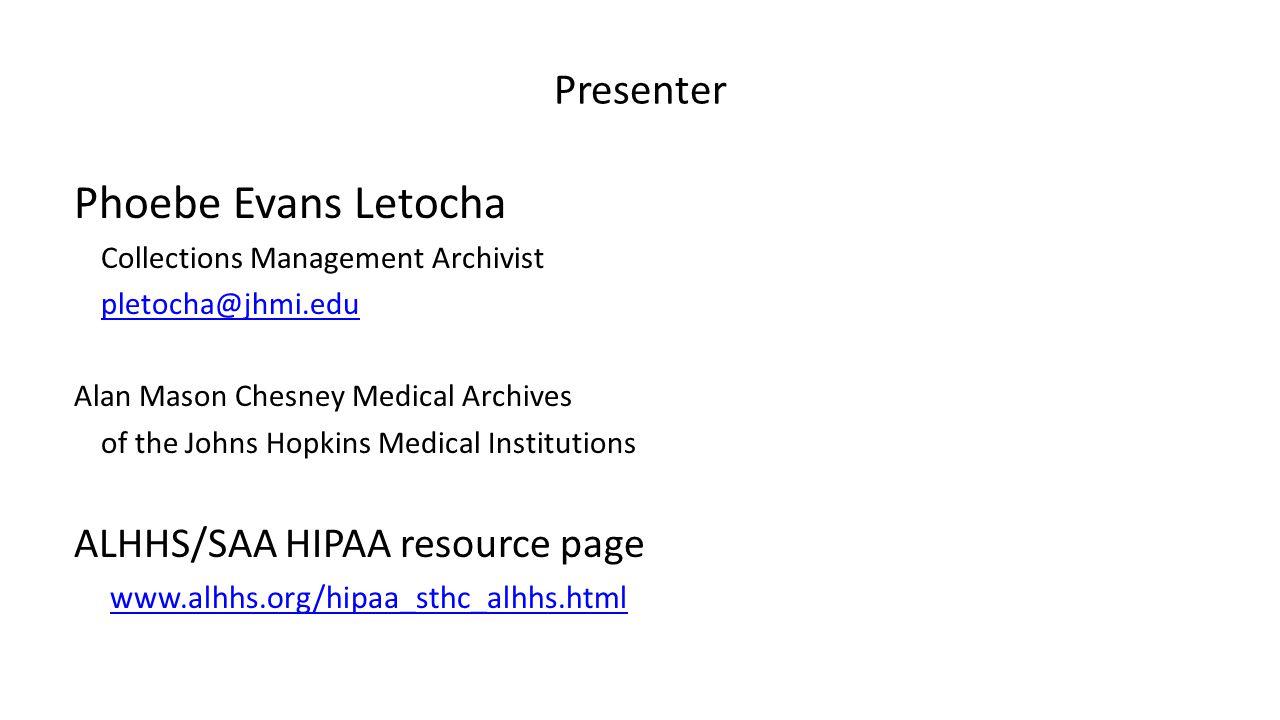 Presenter Phoebe Evans Letocha Collections Management Archivist pletocha@jhmi.edu Alan Mason Chesney Medical Archives of the Johns Hopkins Medical Ins