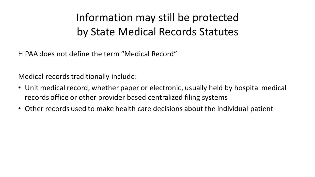 """Information may still be protected by State Medical Records Statutes HIPAA does not define the term """"Medical Record"""" Medical records traditionally inc"""