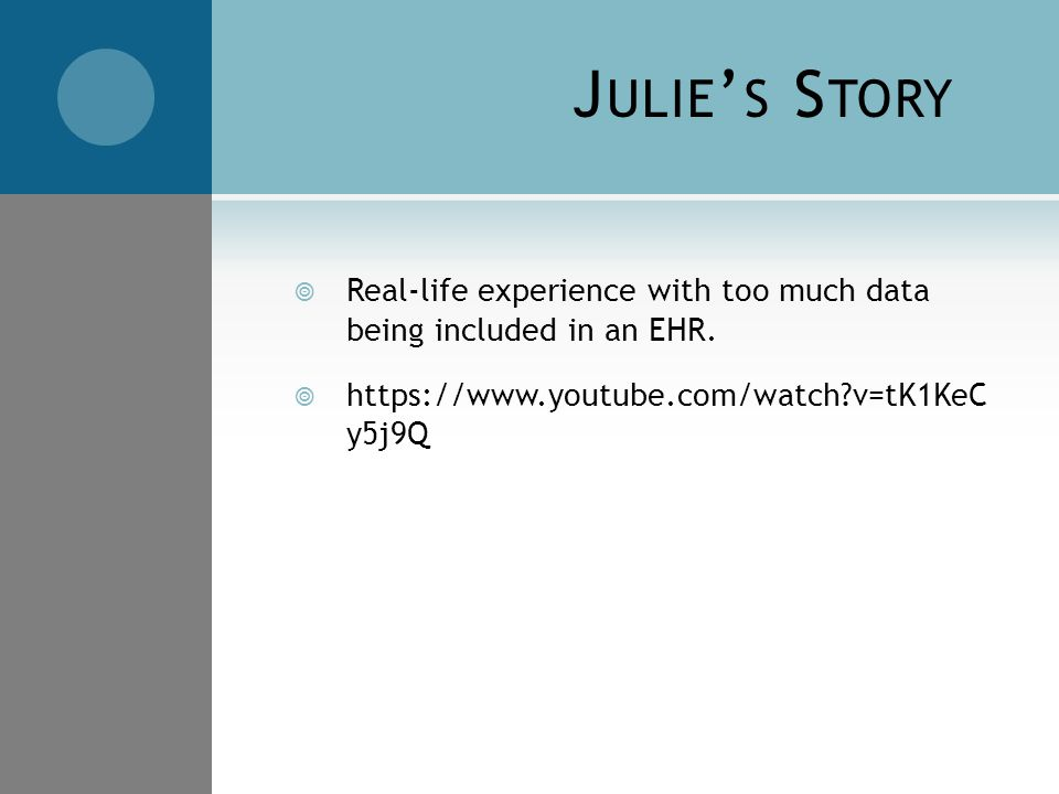 J ULIE ' S S TORY  Real-life experience with too much data being included in an EHR.