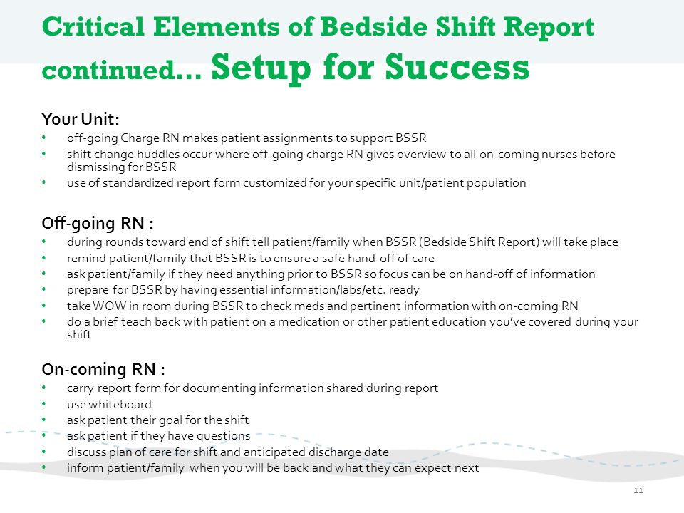 Critical Elements of Bedside Shift Report continued… Setup for Success Your Unit: off-going Charge RN makes patient assignments to support BSSR shift