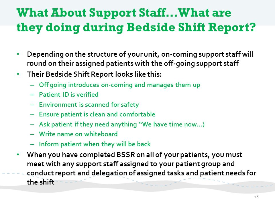 What About Support Staff…What are they doing during Bedside Shift Report? Depending on the structure of your unit, on-coming support staff will round