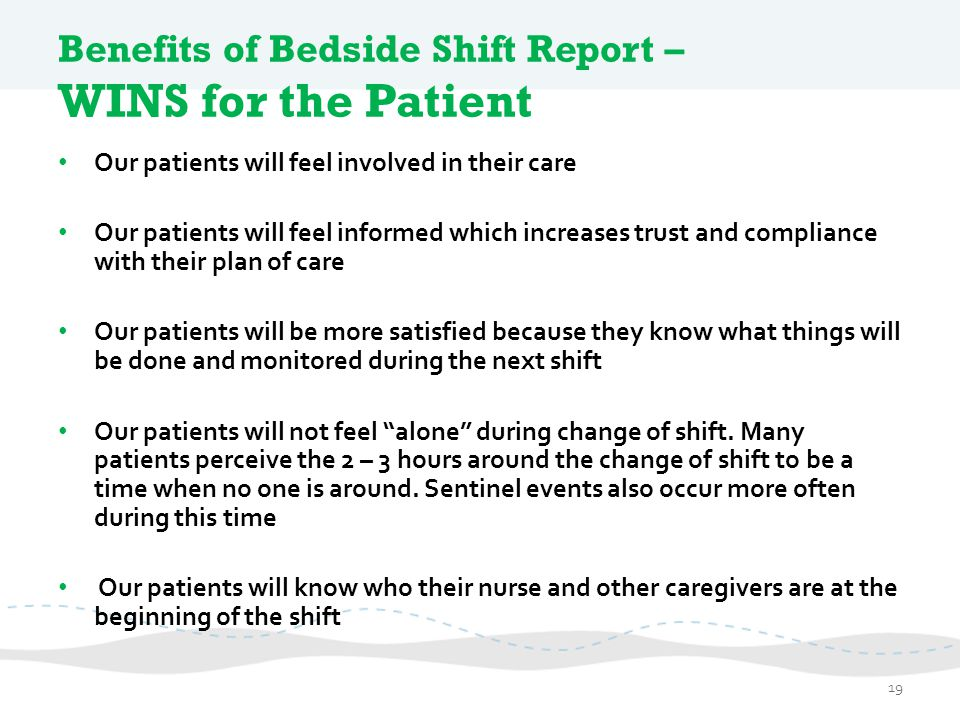 Benefits of Bedside Shift Report – WINS for the Patient Our patients will feel involved in their care Our patients will feel informed which increases