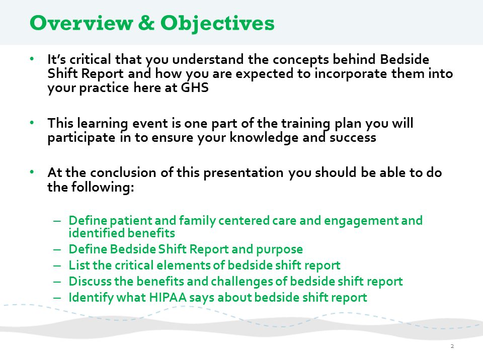Overview & Objectives It's critical that you understand the concepts behind Bedside Shift Report and how you are expected to incorporate them into you