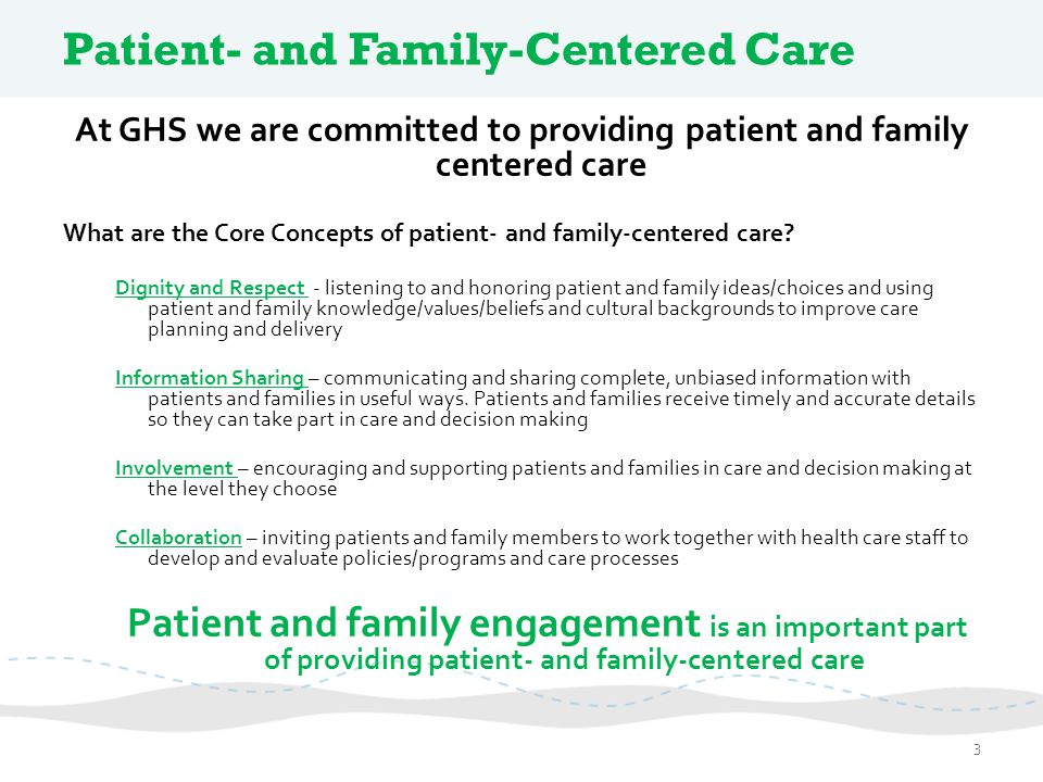 Patient- and Family-Centered Care At GHS we are committed to providing patient and family centered care What are the Core Concepts of patient- and fam
