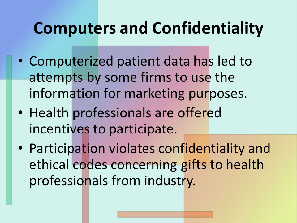 Computers and Confidentiality Computerized patient data has led to attempts by some firms to use the information for marketing purposes.