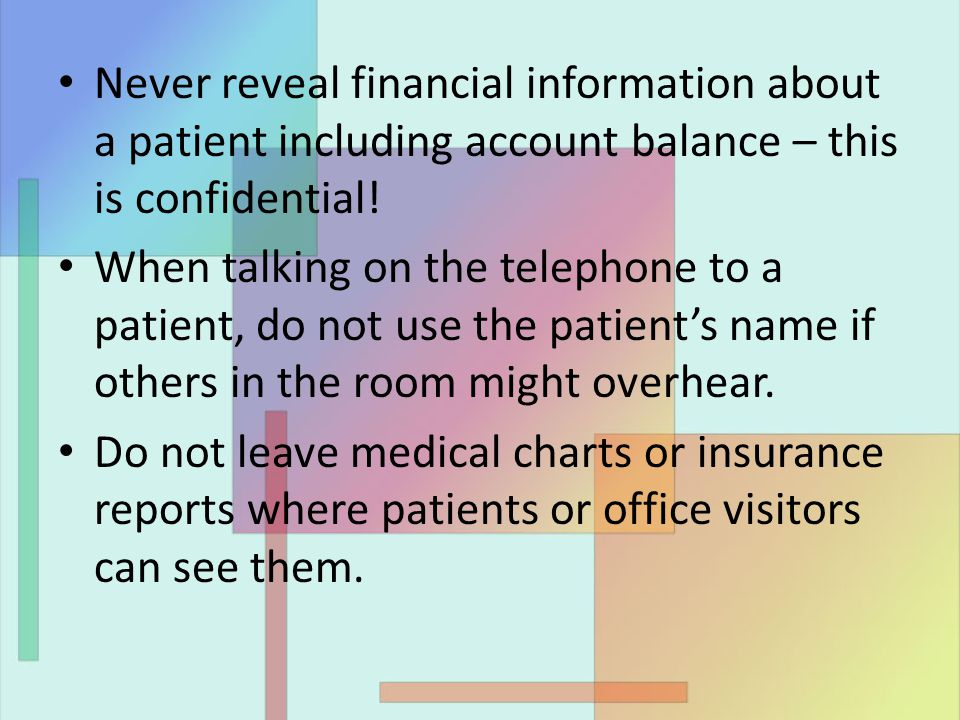 Never reveal financial information about a patient including account balance – this is confidential.