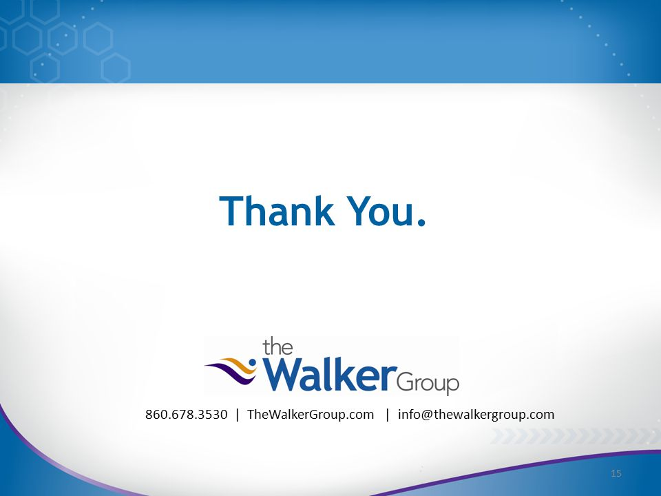 15 860.678.3530 | TheWalkerGroup.com | info@thewalkergroup.com Thank You.