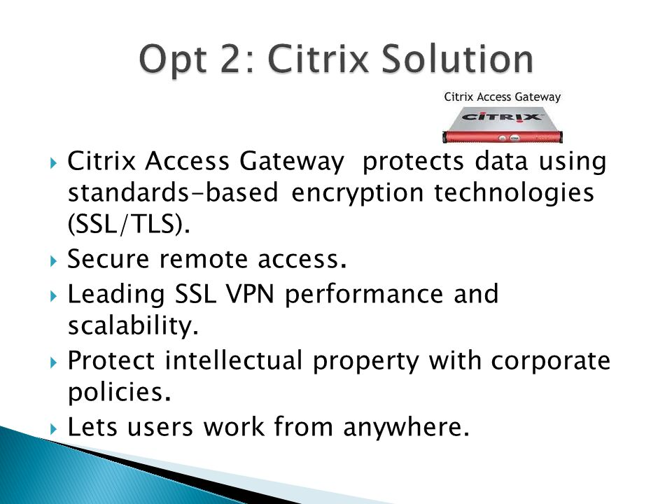  Citrix Access Gateway protects data using standards-based encryption technologies (SSL/TLS).