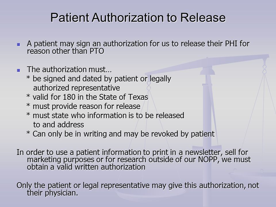 Patient Authorization to Release A patient may sign an authorization for us to release their PHI for reason other than PTO A patient may sign an autho
