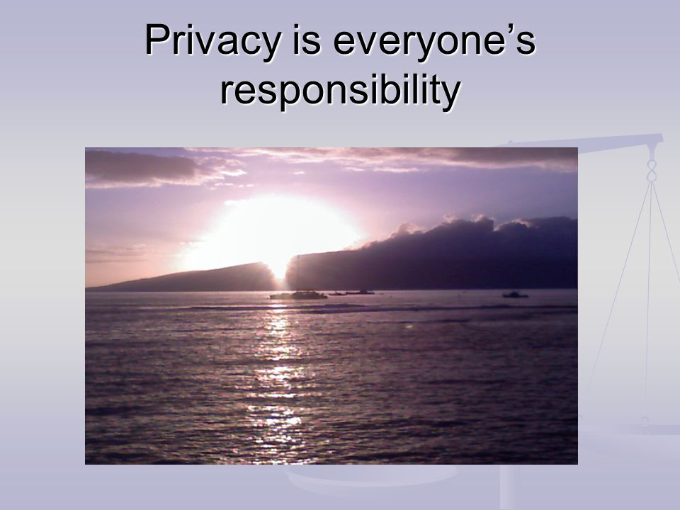 Privacy is everyone's responsibility