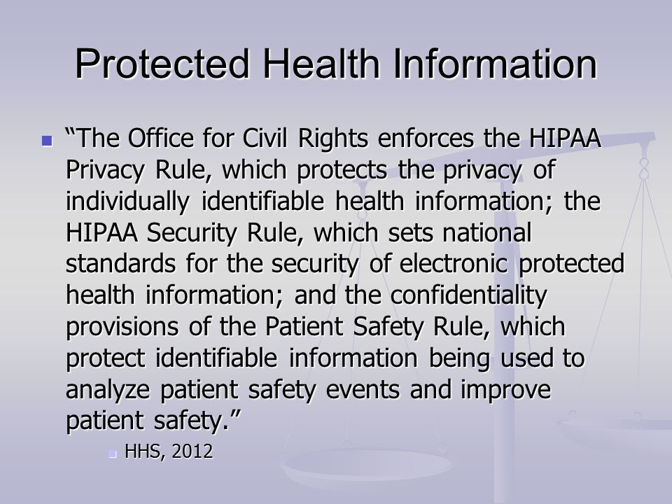 "Protected Health Information ""The Office for Civil Rights enforces the HIPAA Privacy Rule, which protects the privacy of individually identifiable hea"