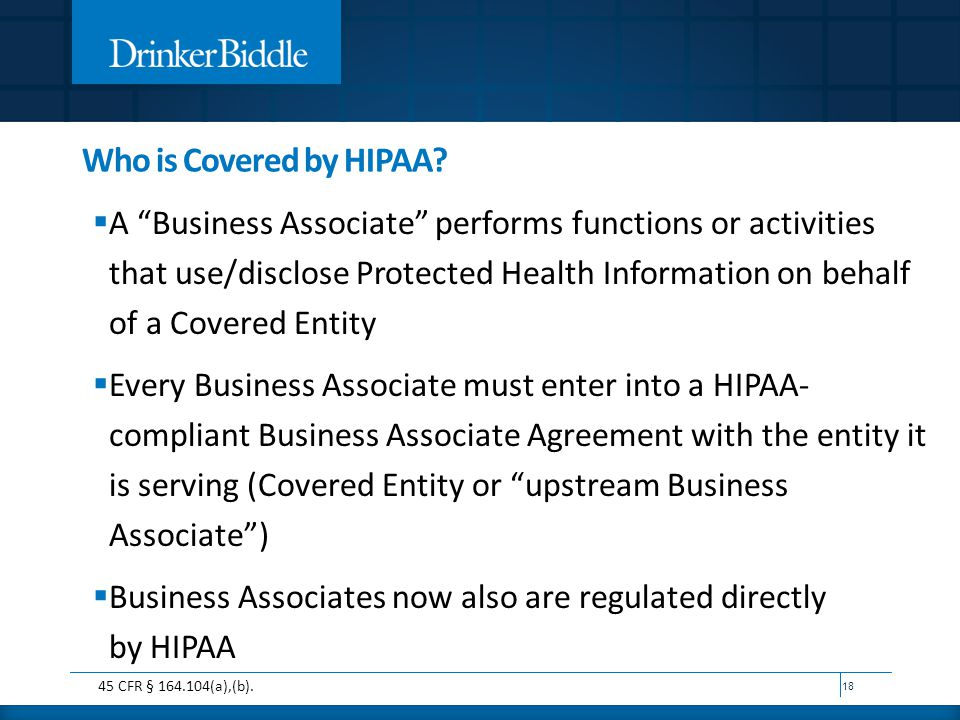 """Who is Covered by HIPAA?  A """"Business Associate"""" performs functions or activities that use/disclose Protected Health Information on behalf of a Cover"""