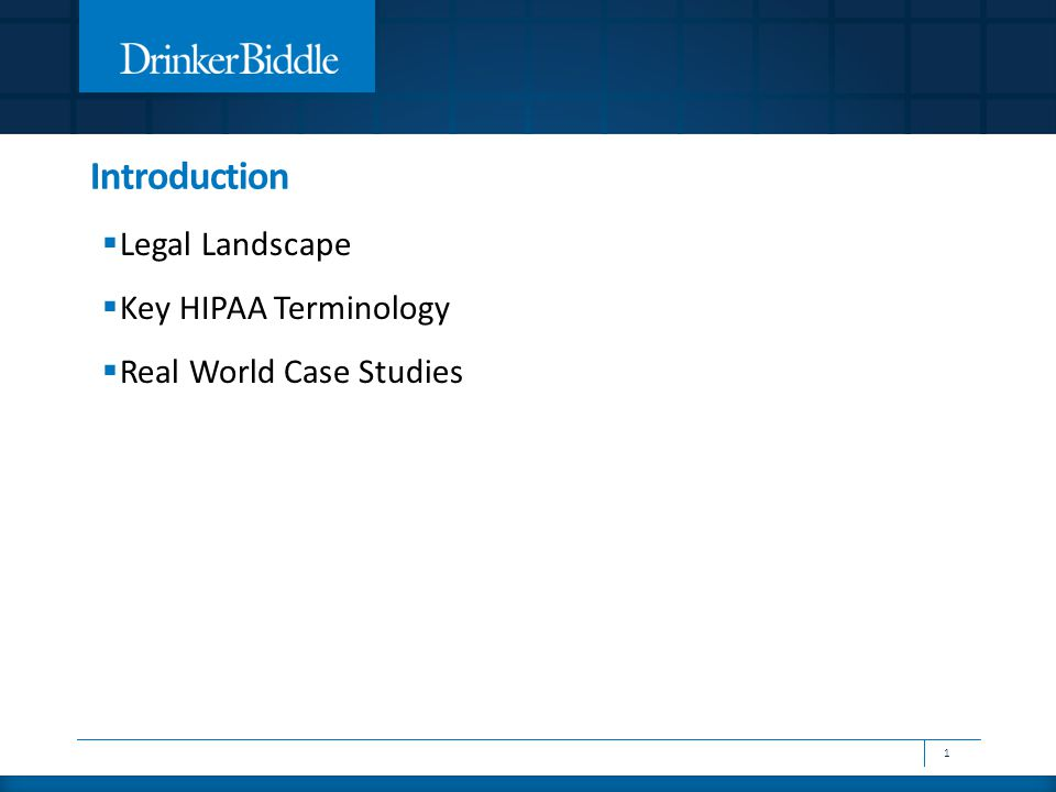Introduction  Legal Landscape  Key HIPAA Terminology  Real World Case Studies 1