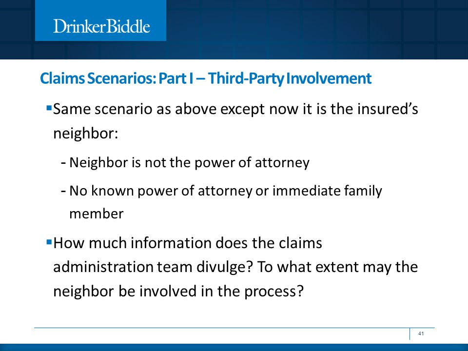 Claims Scenarios: Part I – Third-Party Involvement  Same scenario as above except now it is the insured's neighbor: - Neighbor is not the power of at