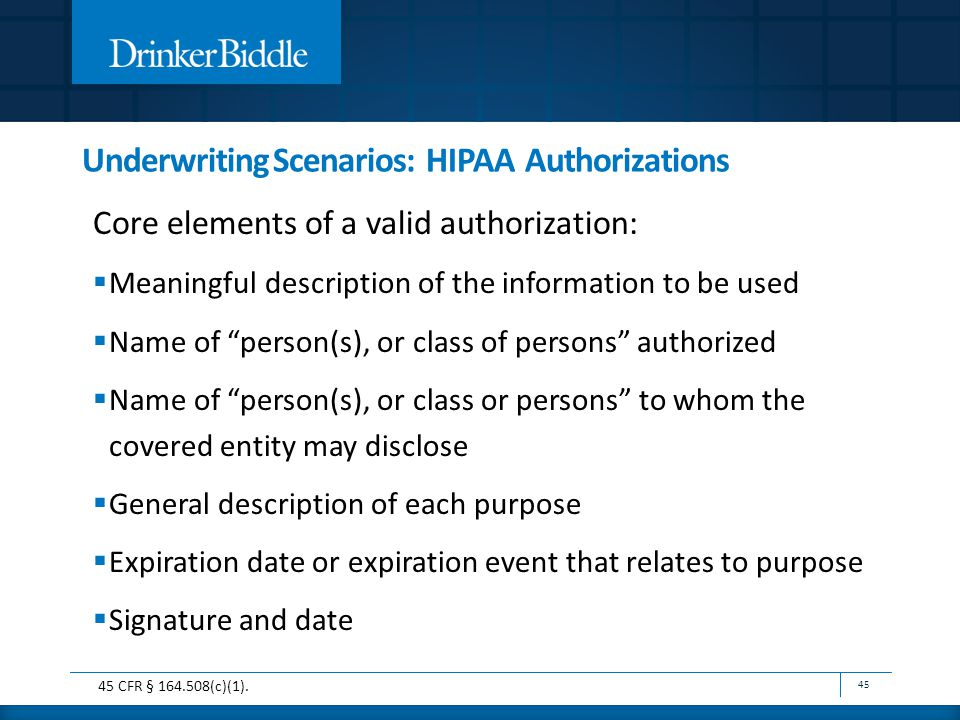 Underwriting Scenarios: HIPAA Authorizations Core elements of a valid authorization:  Meaningful description of the information to be used  Name of
