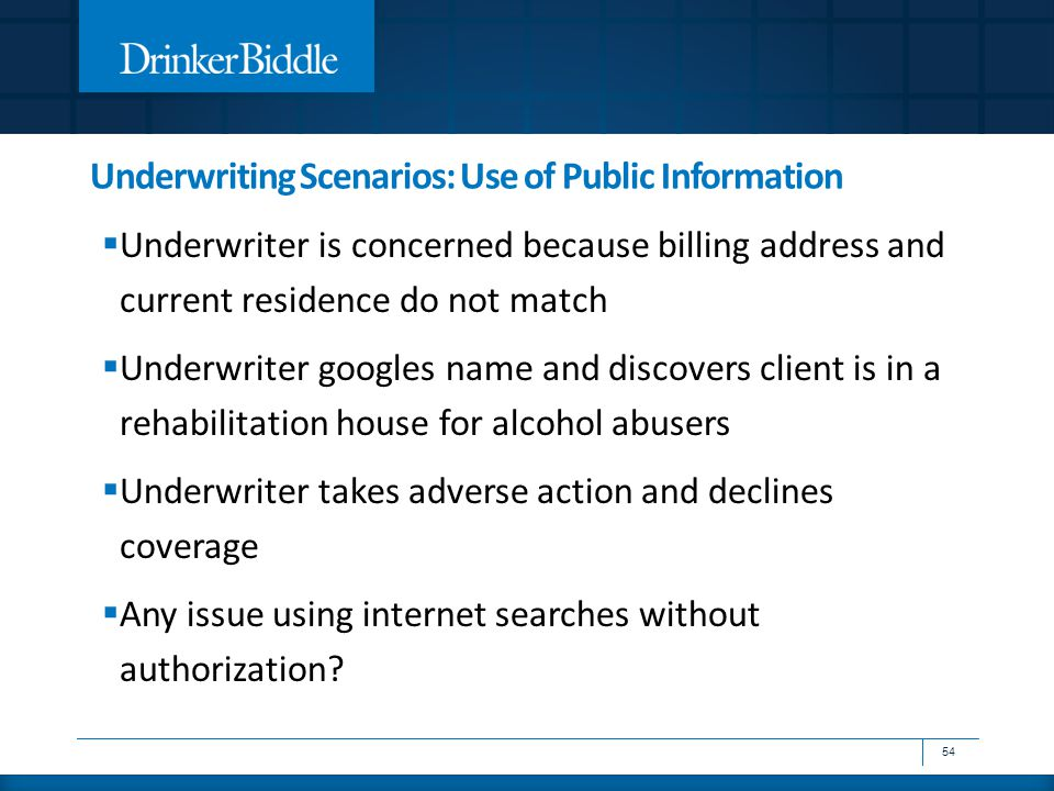 Underwriting Scenarios: Use of Public Information  Underwriter is concerned because billing address and current residence do not match  Underwriter