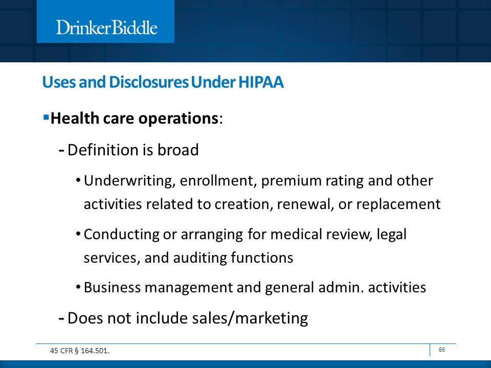 Uses and Disclosures Under HIPAA  Health care operations: - Definition is broad Underwriting, enrollment, premium rating and other activities related