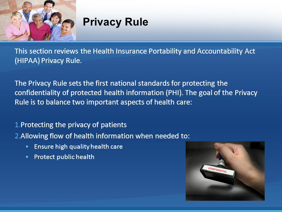 Privacy Rule This section reviews the Health Insurance Portability and Accountability Act (HIPAA) Privacy Rule.