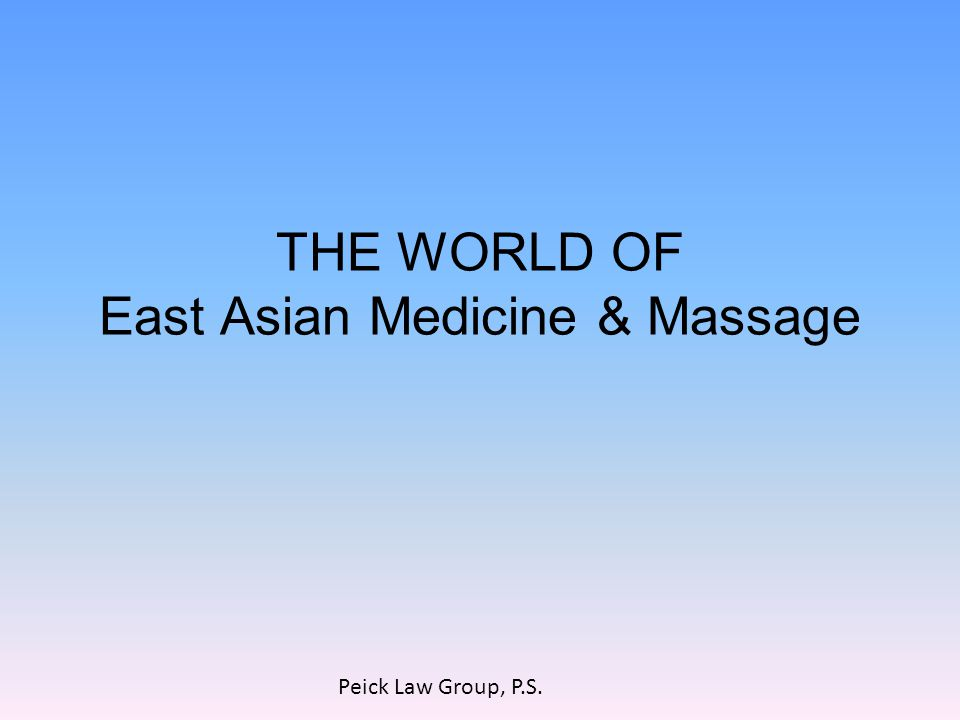 THE WORLD OF East Asian Medicine & Massage Peick Law Group, P.S.