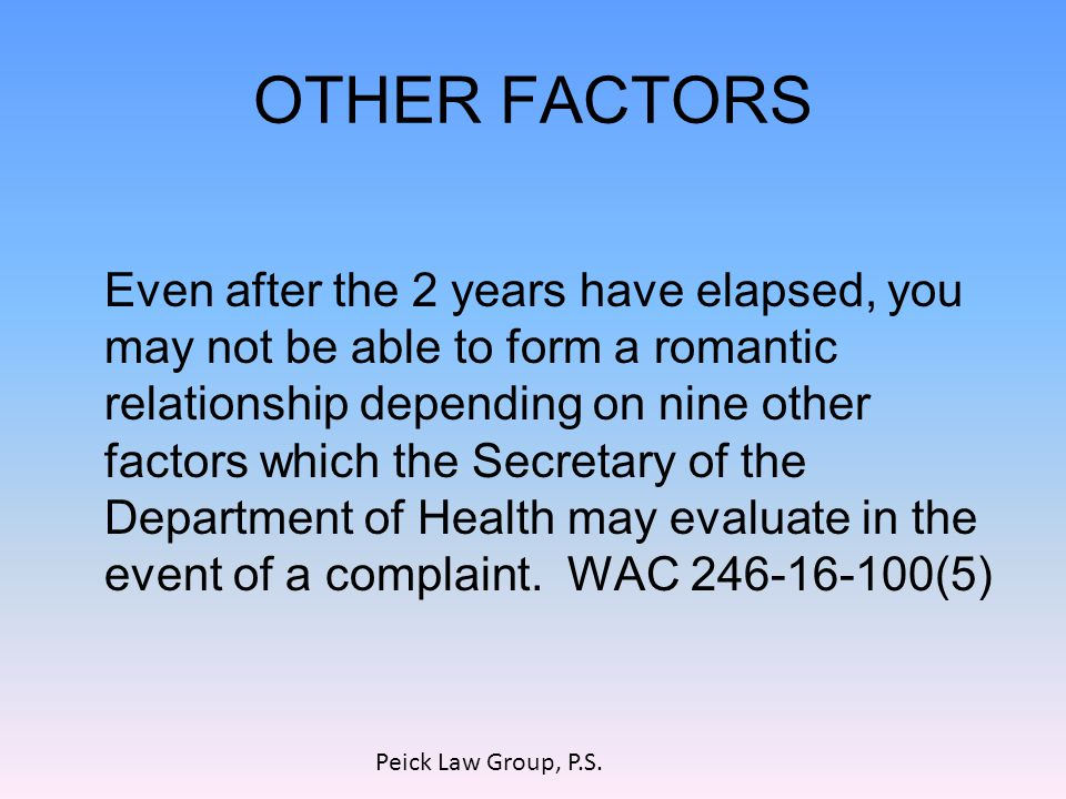 OTHER FACTORS Even after the 2 years have elapsed, you may not be able to form a romantic relationship depending on nine other factors which the Secretary of the Department of Health may evaluate in the event of a complaint.