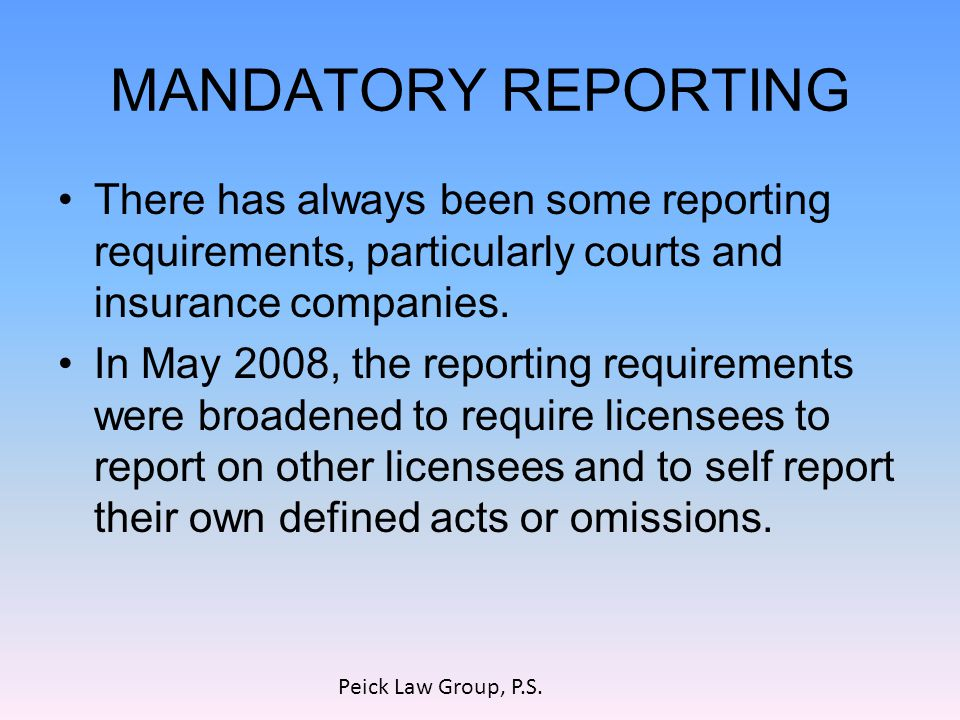 MANDATORY REPORTING There has always been some reporting requirements, particularly courts and insurance companies.