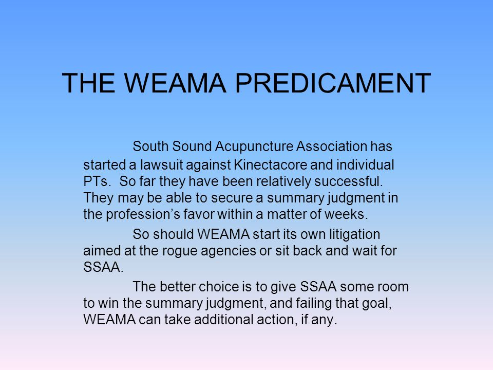 THE WEAMA PREDICAMENT South Sound Acupuncture Association has started a lawsuit against Kinectacore and individual PTs.