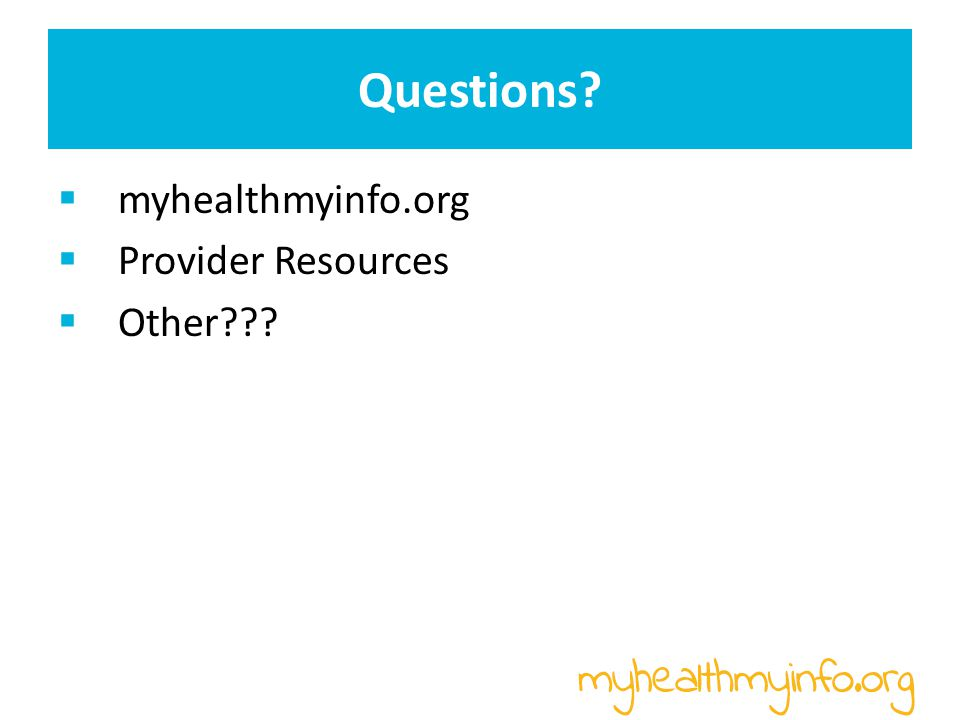 Questions  myhealthmyinfo.org  Provider Resources  Other