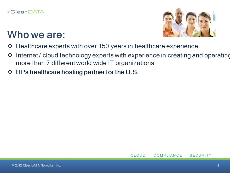 CLOUD · COMPLIANCE · SECURITY Who we are:  Healthcare experts with over 150 years in healthcare experience  Internet / cloud technology experts with