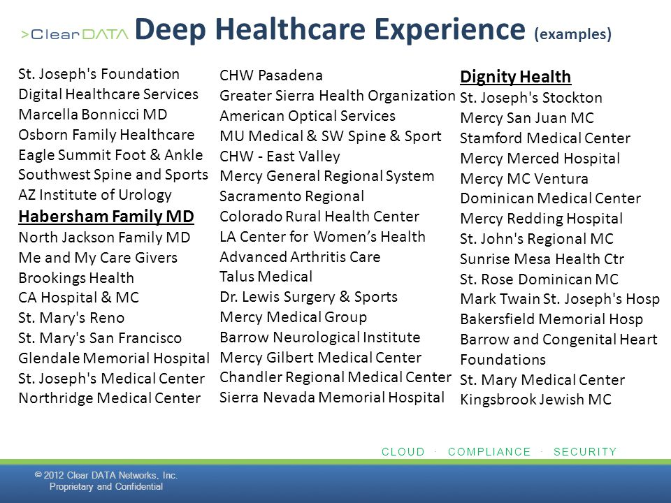 CLOUD · COMPLIANCE · SECURITY Deep Healthcare Experience (examples) © 2012 Clear DATA Networks, Inc. Proprietary and Confidential St. Joseph's Foundat