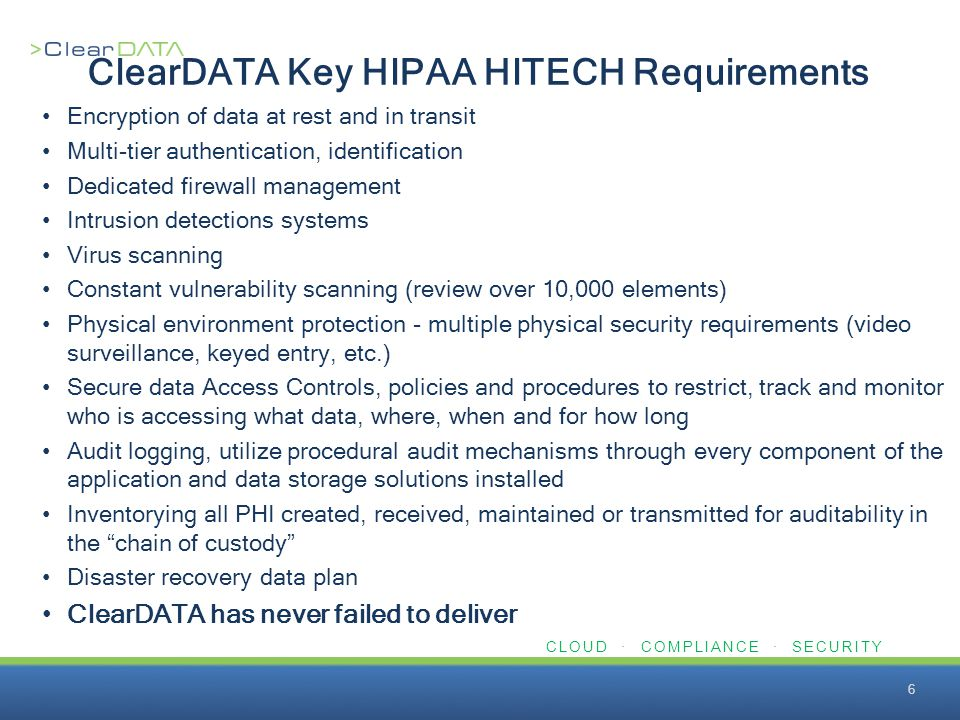 CLOUD · COMPLIANCE · SECURITY ClearDATA Key HIPAA HITECH Requirements Encryption of data at rest and in transit Multi-tier authentication, identificat