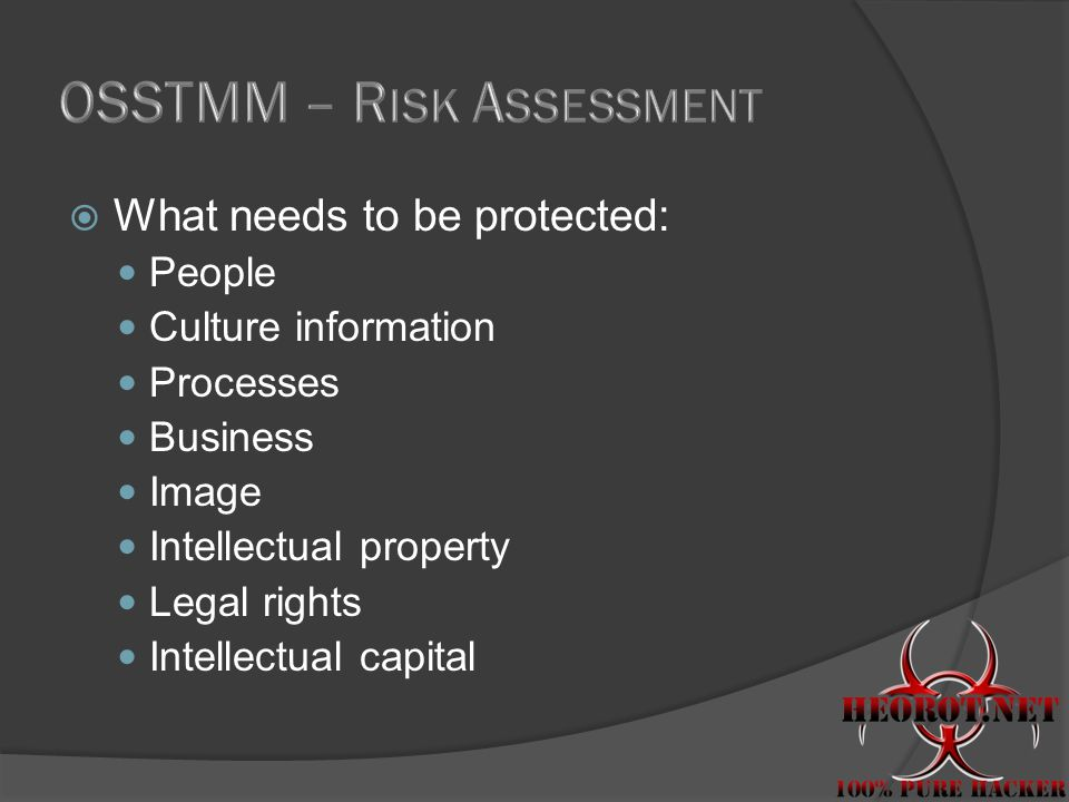  What needs to be protected: People Culture information Processes Business Image Intellectual property Legal rights Intellectual capital