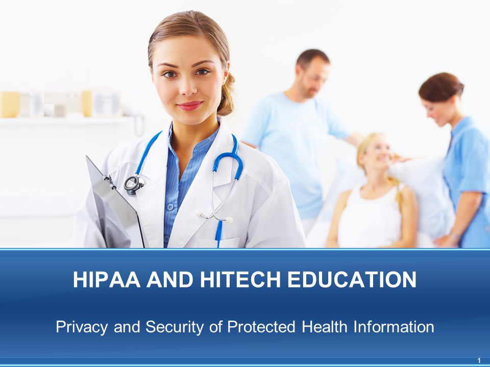 HIPAA AND HITECH EDUCATION Privacy and Security of Protected Health Information 1