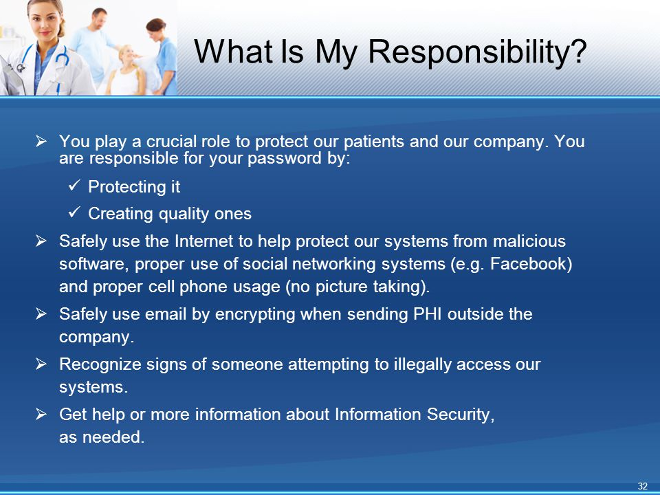 What Is My Responsibility.  You play a crucial role to protect our patients and our company.
