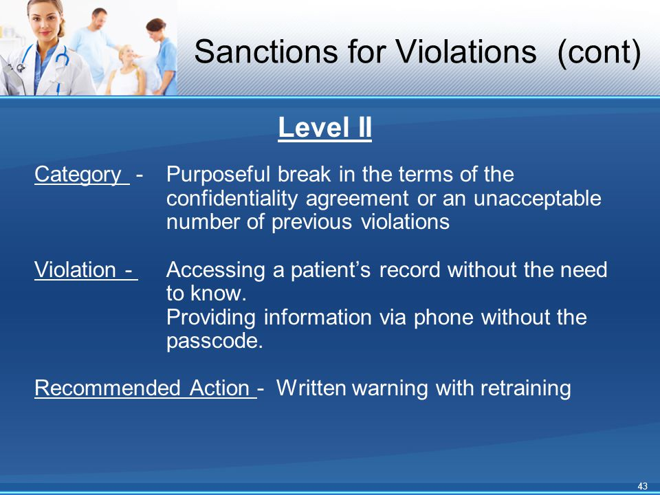 Sanctions for Violations (cont) Level II Category - Purposeful break in the terms of the confidentiality agreement or an unacceptable number of previo