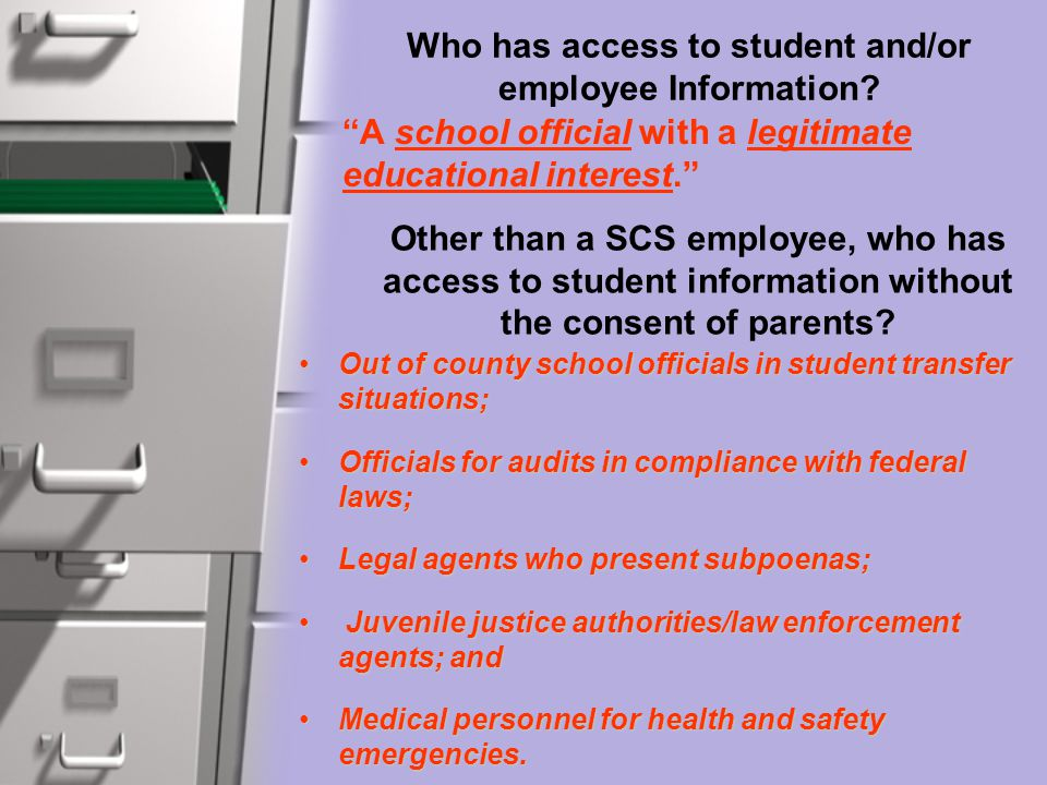 "Who has access to student and/or employee Information? ""A school official with a legitimate educational interest."" Other than a SCS employee, who has"