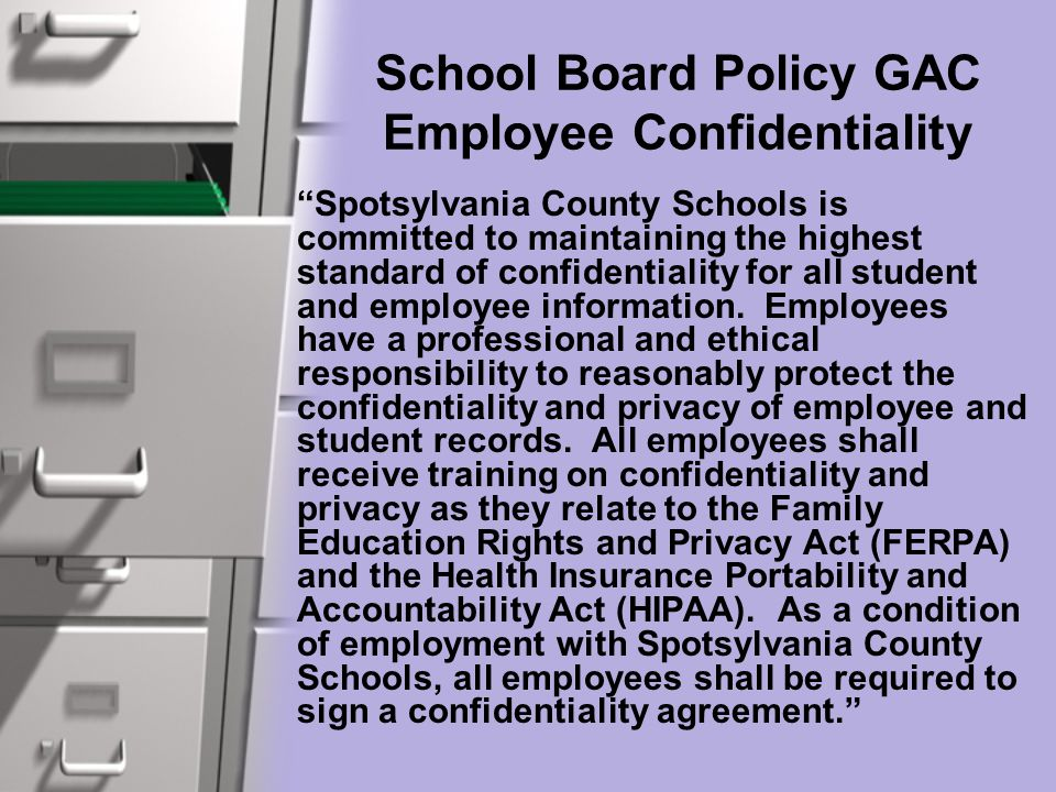 School Board Policy GAC Employee Confidentiality Spotsylvania County Schools is committed to maintaining the highest standard of confidentiality for all student and employee information.