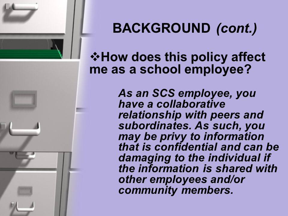BACKGROUND (cont.)  How does this policy affect me as a school employee? As an SCS employee, you have a collaborative relationship with peers and sub