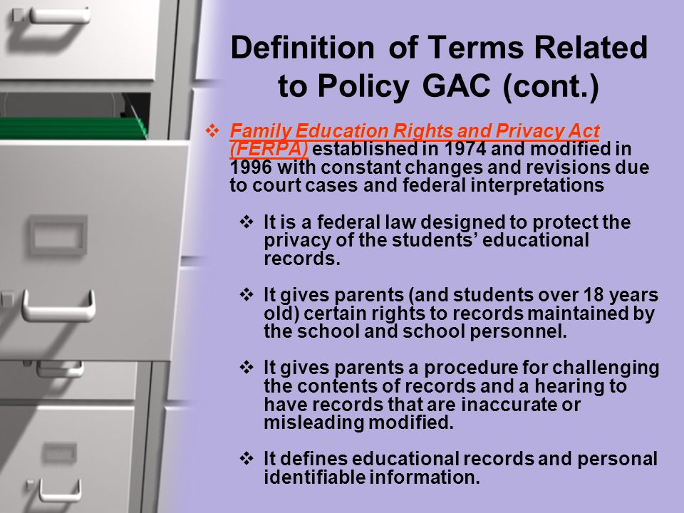 Definition of Terms Related to Policy GAC (cont.)  Family Education Rights and Privacy Act (FERPA)  Family Education Rights and Privacy Act (FERPA)