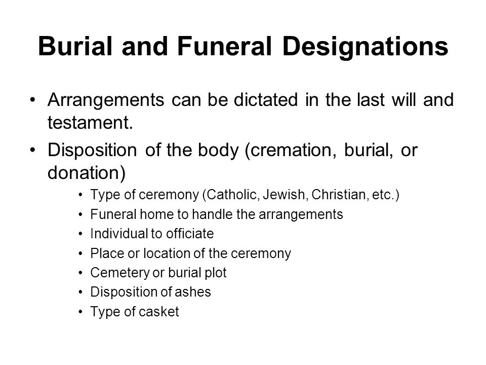 Burial and Funeral Designations Arrangements can be dictated in the last will and testament.