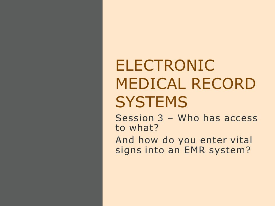 Session 3 – Who has access to what? And how do you enter vital signs into an EMR system? ELECTRONIC MEDICAL RECORD SYSTEMS