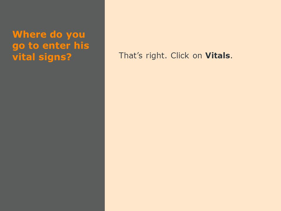Where do you go to enter his vital signs That's right. Click on Vitals.