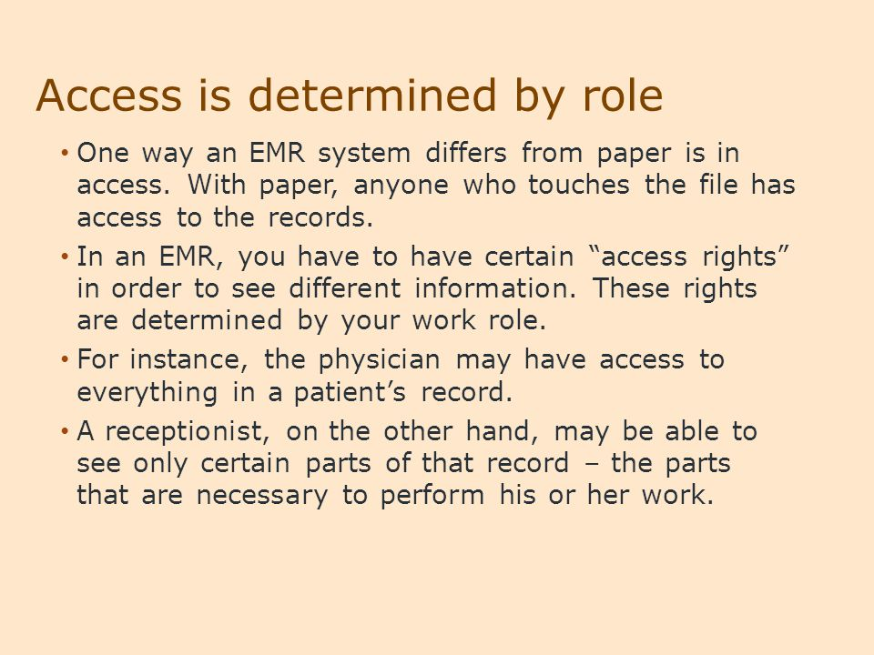 Access is determined by role One way an EMR system differs from paper is in access.