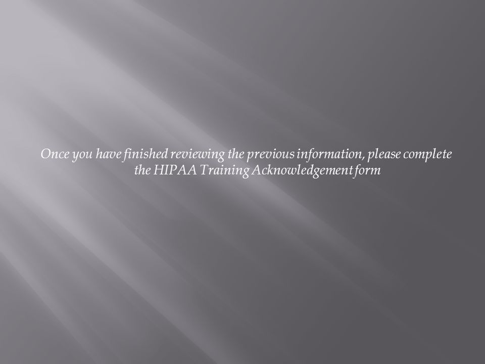 Once you have finished reviewing the previous information, please complete the HIPAA Training Acknowledgement form