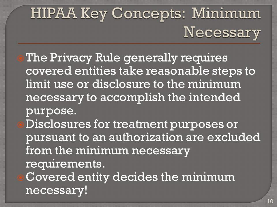  The Privacy Rule generally requires covered entities take reasonable steps to limit use or disclosure to the minimum necessary to accomplish the intended purpose.