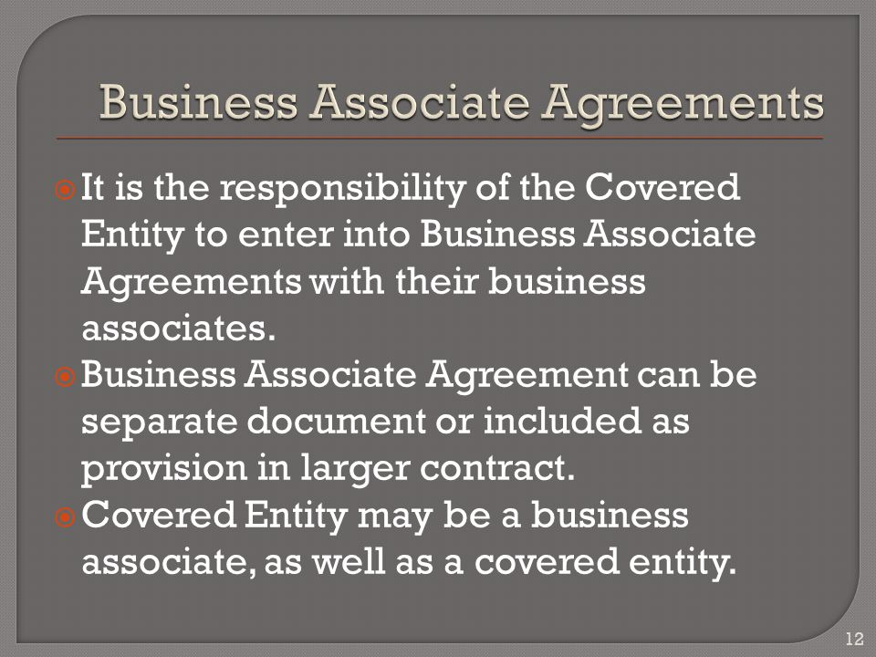  It is the responsibility of the Covered Entity to enter into Business Associate Agreements with their business associates.